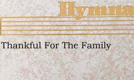 Were Thankful For The Family – Hymn Lyrics