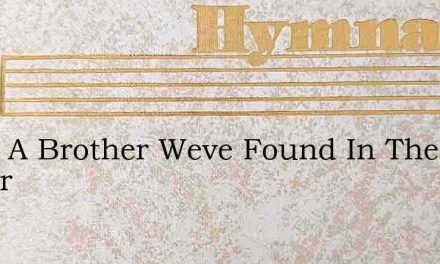 What A Brother Weve Found In The Savior – Hymn Lyrics