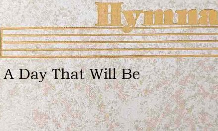 What A Day That Will Be – Hymn Lyrics