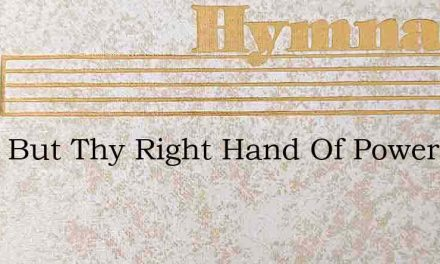 What But Thy Right Hand Of Power – Hymn Lyrics