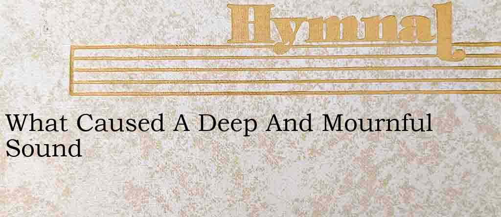 What Caused A Deep And Mournful Sound – Hymn Lyrics