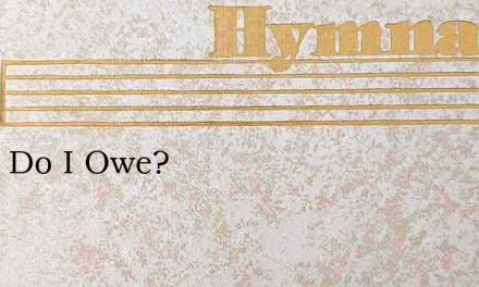 What Do I Owe? – Hymn Lyrics