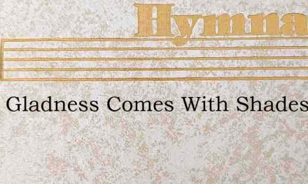 What Gladness Comes With Shades Of Night – Hymn Lyrics