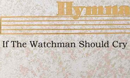 What If The Watchman Should Cry Aloud – Hymn Lyrics