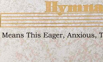 What Means This Eager, Anxious, Throng – Hymn Lyrics
