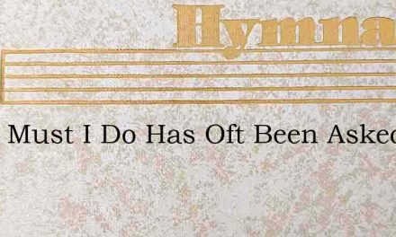 What Must I Do Has Oft Been Asked – Hymn Lyrics