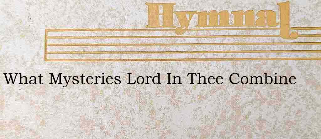 What Mysteries Lord In Thee Combine – Hymn Lyrics
