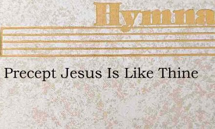 What Precept Jesus Is Like Thine – Hymn Lyrics