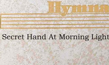 What Secret Hand At Morning Light – Hymn Lyrics