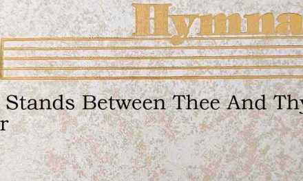 What Stands Between Thee And Thy Savior – Hymn Lyrics