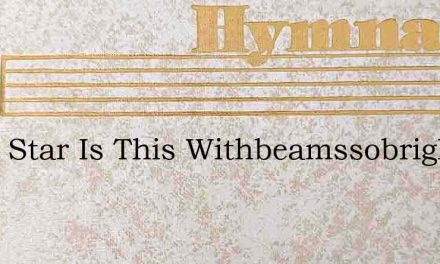 What Star Is This Withbeamssobright More – Hymn Lyrics