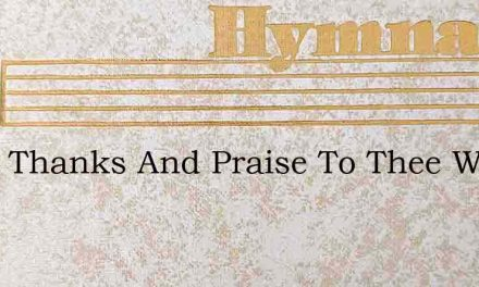 What Thanks And Praise To Thee We Owe – Hymn Lyrics