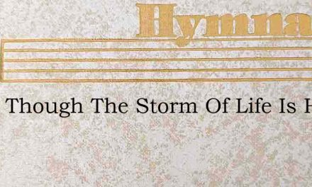 What Though The Storm Of Life Is Hard – Hymn Lyrics