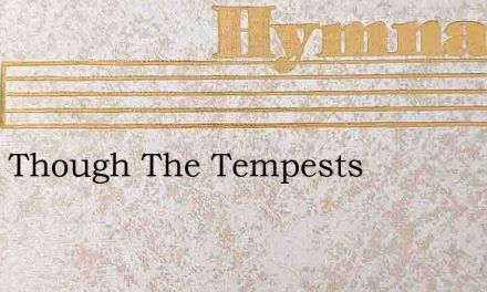 What Though The Tempests – Hymn Lyrics