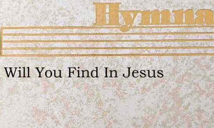 What Will You Find In Jesus – Hymn Lyrics