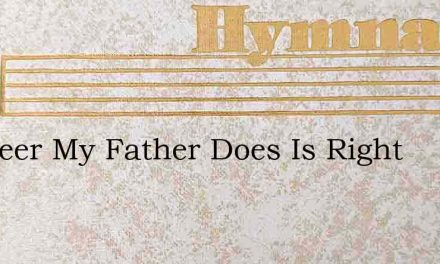 Whateer My Father Does Is Right – Hymn Lyrics