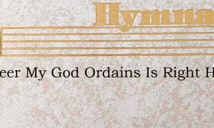 Whateer My God Ordains Is Right His Will – Hymn Lyrics