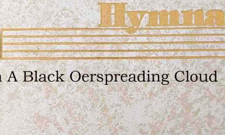 When A Black Oerspreading Cloud – Hymn Lyrics