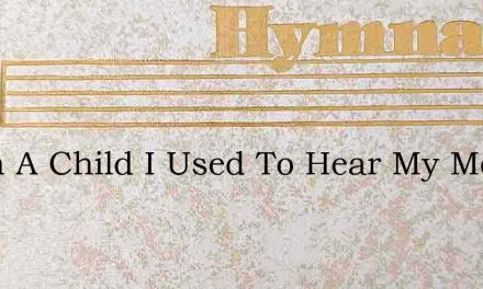 When A Child I Used To Hear My Mother – Hymn Lyrics