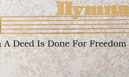 When A Deed Is Done For Freedom – Hymn Lyrics