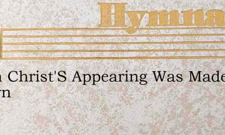 When Christ'S Appearing Was Made Known – Hymn Lyrics