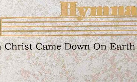 When Christ Came Down On Earth Of Old – Hymn Lyrics