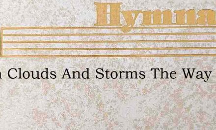 When Clouds And Storms The Way Make Dark – Hymn Lyrics