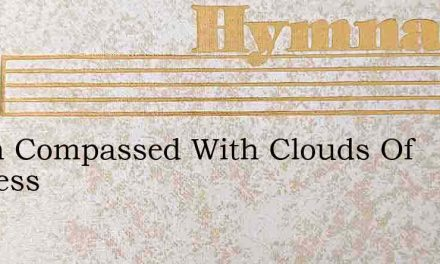 When Compassed With Clouds Of Distress – Hymn Lyrics