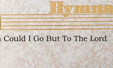 When Could I Go But To The Lord – Hymn Lyrics