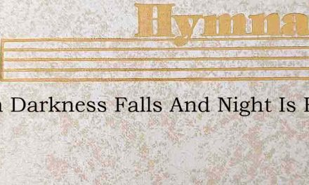 When Darkness Falls And Night Is Here – Hymn Lyrics