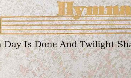 When Day Is Done And Twilight Shadows – Hymn Lyrics