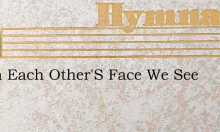 When Each Other'S Face We See – Hymn Lyrics