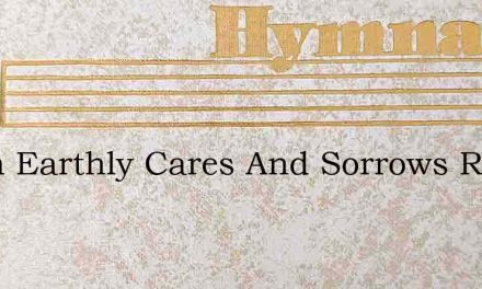 When Earthly Cares And Sorrows Roll – Hymn Lyrics