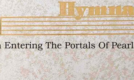 When Entering The Portals Of Pearl – Hymn Lyrics
