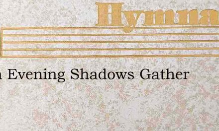 When Evening Shadows Gather – Hymn Lyrics