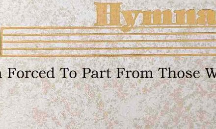 When Forced To Part From Those We Love – Hymn Lyrics