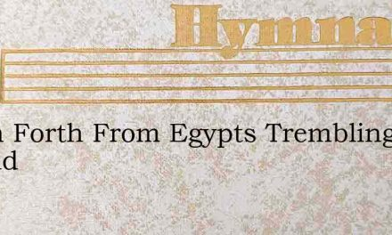 When Forth From Egypts Trembling Strand – Hymn Lyrics