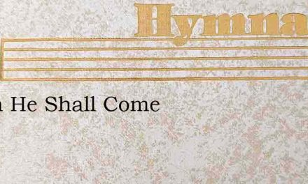 When He Shall Come – Hymn Lyrics