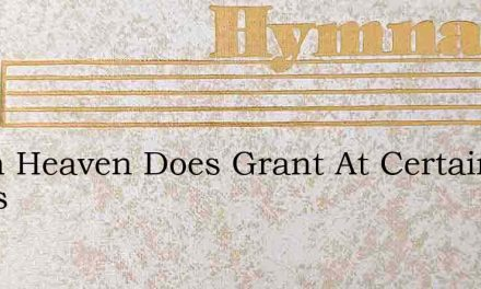 When Heaven Does Grant At Certain Times – Hymn Lyrics