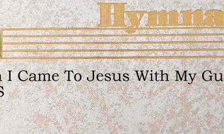 When I Came To Jesus With My Guilt And S – Hymn Lyrics