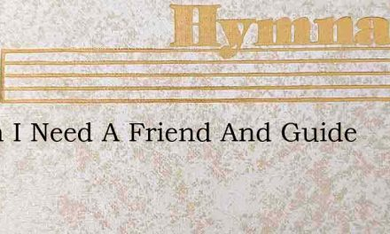 When I Need A Friend And Guide – Hymn Lyrics