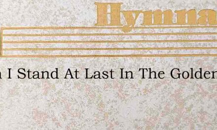 When I Stand At Last In The Golden Light – Hymn Lyrics