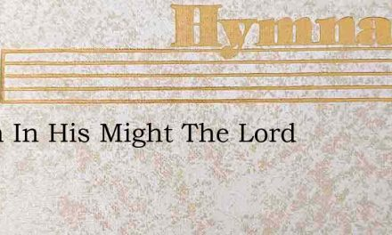 When In His Might The Lord – Hymn Lyrics