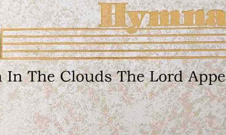 When In The Clouds The Lord Appears – Hymn Lyrics