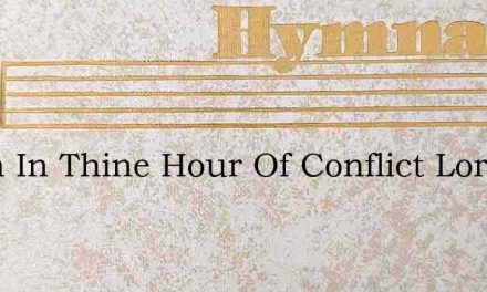 When In Thine Hour Of Conflict Lord – Hymn Lyrics