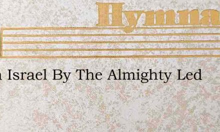 When Israel By The Almighty Led – Hymn Lyrics