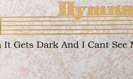 When It Gets Dark And I Cant See My Way – Hymn Lyrics