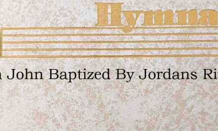 When John Baptized By Jordans River – Hymn Lyrics