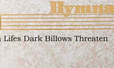 When Lifes Dark Billows Threaten – Hymn Lyrics