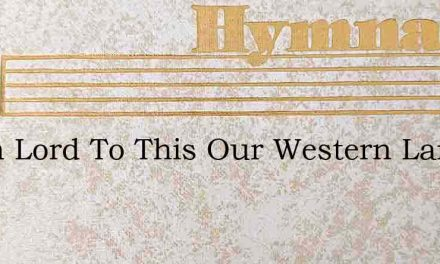 When Lord To This Our Western Land – Hymn Lyrics